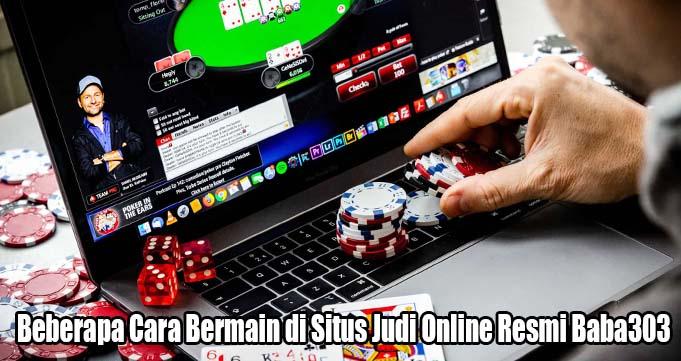 Cara Bermain di Situs Judi Online Resmi Baba303