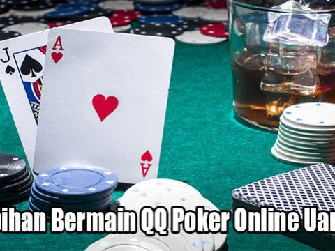 Kelebihan Bermain QQ Poker Online Uang Asli