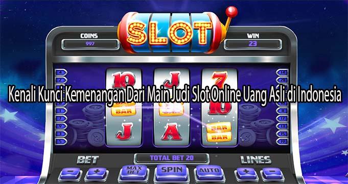 Kenali Kunci Kemenangan Dari Main Judi Slot Online Uang Asli di Indonesia