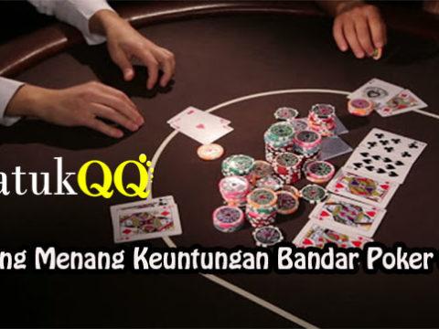 Peluang Menang Keuntungan Bandar Poker Online