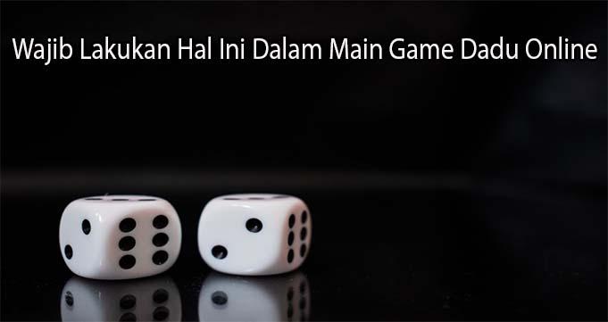 Wajib Lakukan Hal Ini Dalam Main Game Dadu Online