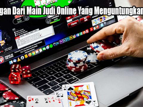 Keuntungan Dari Main Judi Online Yang Menguntungkan Saat Ini
