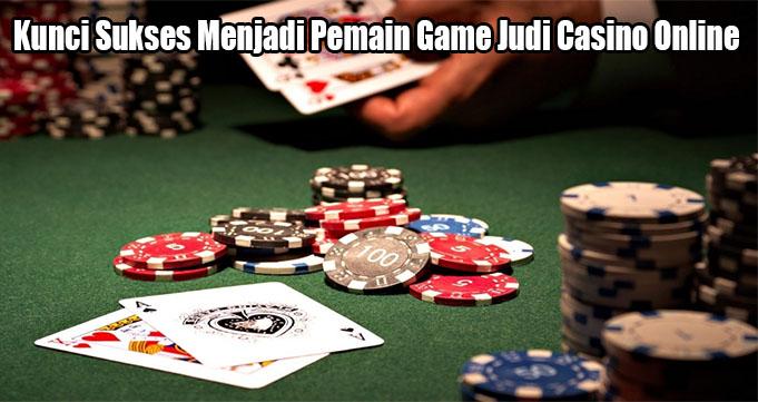 Kunci Sukses Menjadi Pemain Game Judi Casino Online